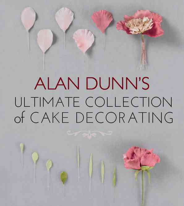 Alan Dunn's Ultimate Collection of Cake Decorating By Dunn, Alan